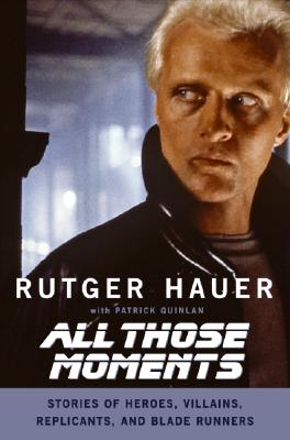 All Those Moments By Hauer, Rutger/ Quinlan, Patrick