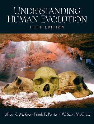 Understanding Human Evolution By McKee, Jeffrey Kevin/ Poirier, Frank E./ Mcgraw, William Scott